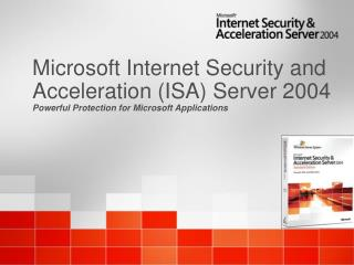 Microsoft Internet Security and Acceleration (ISA) Server 2004 Powerful Protection for Microsoft Applications