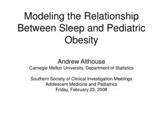 Modeling the Relationship Between Sleep and Pediatric Obesity  Andrew Althouse Carnegie Mellon University, Department of