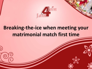 Breaking-the-ice when meeting your matrimonial match first time