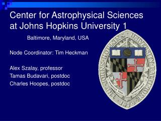 Center for Astrophysical Sciences at Johns Hopkins University 1