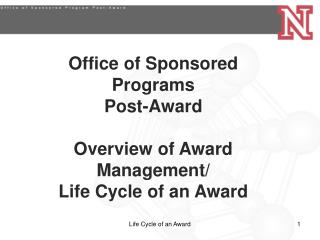 Office of Sponsored Programs Post-Award Overview of Award Management/ Life Cycle of an Award