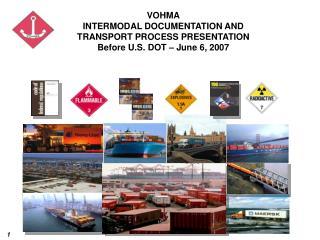 VOHMA INTERMODAL DOCUMENTATION AND TRANSPORT PROCESS PRESENTATION Before U.S. DOT – June 6, 2007