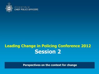 Leading Change in Policing Conference 2012 Session 2