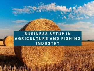 Business Setup in Agriculture and Fishing Industry