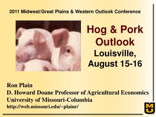 Ron Plain D. Howard Doane Professor of Agricultural Economics University of Missouri-Columbia http://web.missouri.edu/~p