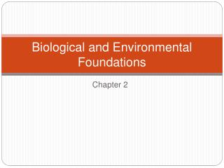 Biological and Environmental Foundations
