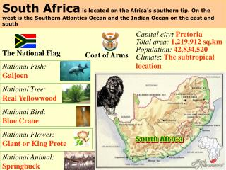 South Africa  is located on the Africa's southern tip. On the west is the Southern Atlantics Ocean and the Indian Ocean