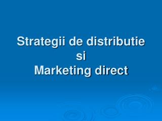 Strategii de distributie si Marketing direct