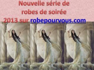 nouvelle série de robes de soirée 2013 sur robepourvous