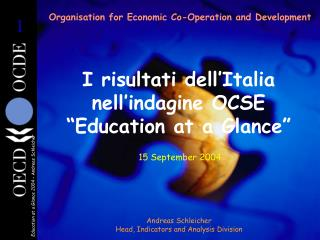 Organisation for Economic Co-Operation and Development    I risultati dell Italia nell indagine OCSE  Education at a Gla