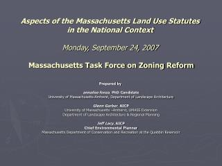 Aspects of the Massachusetts Land Use Statutes in the National Context Monday, September 24, 2007 Massachusetts Task For