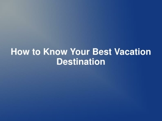 How to Know Your Best Vacation Destination