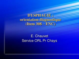 DYSPHAGIE :  orientation diagnostique  (Item 308 – ENC)