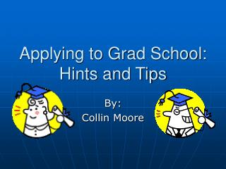 Applying to Grad School: Hints and Tips