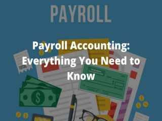 Payroll Accounting: Everything You Need to Know