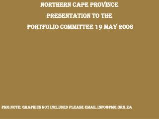 NORTHERN CAPE PROVINCE PRESENTATION TO THE  PORTFOLIO COMMITTEE 19 MAY 2006