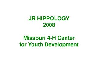 JR HIPPOLOGY 2008 Missouri 4-H Center for Youth Development