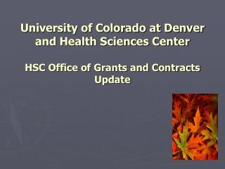 University of Colorado at Denver and Health Sciences Center  HSC Office of Grants and Contracts Update