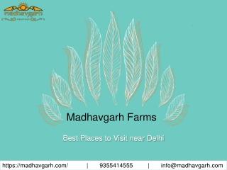 Madhavgarh Farms is best Places to Visit near Delhi