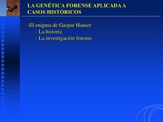 LA GENÉTICA FORENSE APLICADA A CASOS HISTÓRICOS El enigma de Gaspar Hauser  La historia  La investigación forense