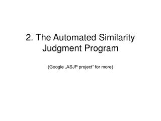 "2. The Automated Similarity Judgment Program (Google ""ASJP project"" for more)"