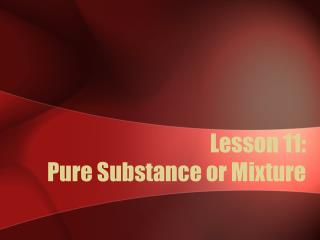 Lesson 11: Pure Substance or Mixture