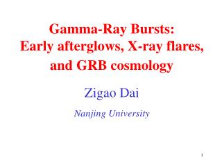 Gamma-Ray Bursts: Early afterglows, X-ray flares, and GRB cosmology   Zigao Dai   Nanjing University