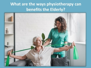 What are the ways physiotherapy can benefit the Elderly   Best Physiotherapy Clinic In Bangalore, Hulimavu