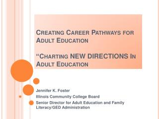 "Creating Career Pathways for Adult Education ""Charting NEW DIRECTIONS In Adult Education"