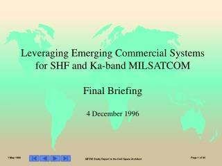 Leveraging Emerging Commercial Systems for SHF and Ka-band MILSATCOM Final Briefing 4 December 1996