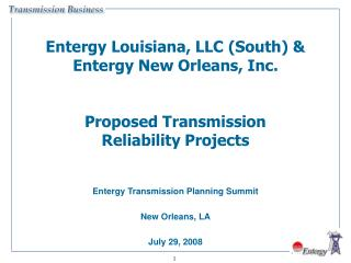 Entergy Louisiana, LLC (South) & Entergy New Orleans, Inc. Proposed Transmission Reliability Projects