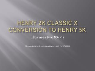 Henry 2K Classic X Conversion to Henry 5K
