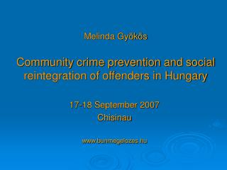 Melinda Gyökös Community crime prevention and social reintegration of offenders in Hungary