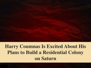 Harry Coumnas Is Excited About His Plans to Build a Residential Colony on Saturn