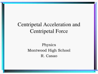 Centripetal Acceleration and Centripetal Force