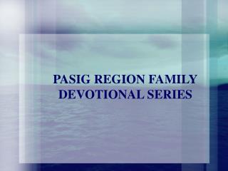 PASIG REGION FAMILY DEVOTIONAL SERIES