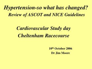Hypertension-so what has changed? Review of ASCOT and NICE Guidelines