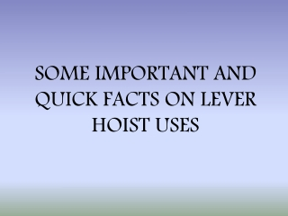 Some Important and Quick Facts on Lever Hoist Uses
