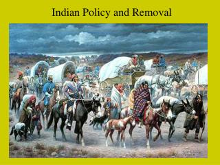 Indian Policy and Removal