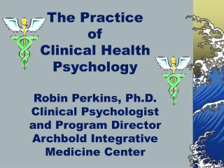 The Practice of  Clinical Health Psychology  Robin Perkins, Ph.D. Clinical Psychologist and Program Director Archbold In