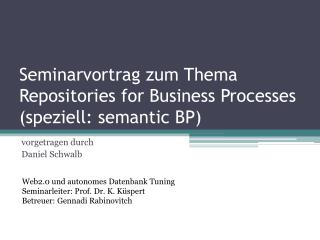 Seminarvortrag zum Thema Repositories for  Business  Processes (speziell:  semantic  BP)