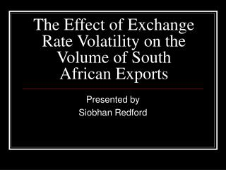 The Effect of Exchange Rate Volatility on the Volume of South African Exports