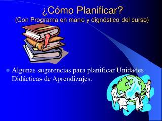 ¿Cómo Planificar? (Con Programa en mano y dignóstico del curso)