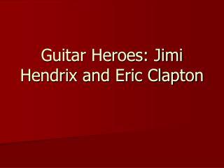 Guitar Heroes: Jimi Hendrix and Eric Clapton