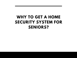 Why to get a home security system for seniors?
