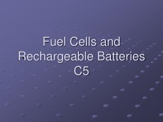 Fuel Cells and Rechargeable Batteries C5