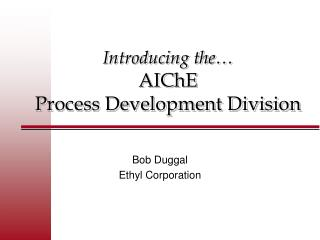 Introducing the… AIChE  Process Development Division