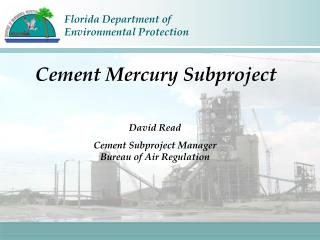 David Read Cement Subproject Manager Bureau of Air Regulation