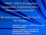 NIGP s 2004 E-Procurement Symposium: Empowering the e-Procurement Community   Reverse Auctions: Another Tool in the Too