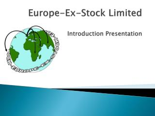 Europe-Ex-Stock Limited Introduction Presentation
